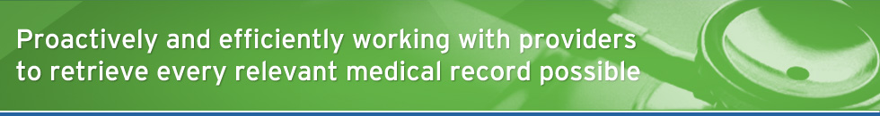 Proactively and efficiently working with providers to retrieve every relevant medical record possible